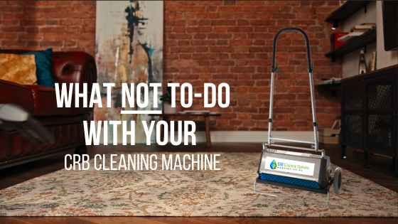 What NOT to do with your CRB cleaning machine